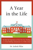 Year in the Life: The Real Life Experiences of Your First Year Working as a School Building Administrator in a Public School