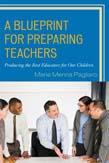 Blueprint for Preparing Teachers: Producing the Best Educators for Our Children