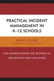 Practical Incident Management in K-12 Schools: How Leaders Prepare for, Respond to, and Recover from Challenges