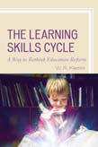 Learning Skills Cycle: A Way to Rethink Education Reform