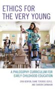 Ethics for the Very Young: A Philosophy Curriculum for Early Childhood Education