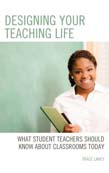 Designing your Teaching Life: What Student Teachers Should Know about Classrooms Today