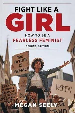 Fight Like a Girl: How to Be a Fearless Feminist 2ed