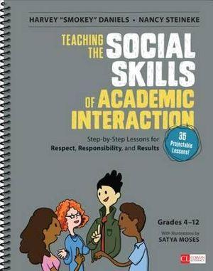 Teaching the Social Skills of Academic Interaction, Grades 4-12: Step-by-Step Lessons for Respect, Responsibility, and Results