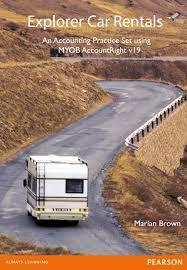 Explorer Car Rentals Myob V19 Practice Set (Pearson Original Edition)