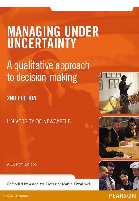 Managing Under Uncertainty: A qualitative approach to decision-making (Custom Edition)