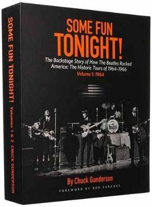 Some Fun Tonight!: The Backstage Story of How the Beatles Rocked America: The Historic Tours 1964-1966 (2 Volume Set)