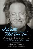 I Wrote That One Too...: A Life in Songwriting from Willie to Whitney