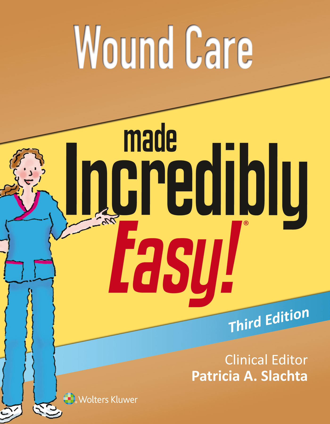 Incredibly Easy! Series: Wound Care Made Incredibly Easy
