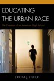 Educating the Urban Race: The Evolution of an American High School