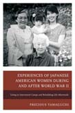 Experiences of Japanese American Women during and after World War II: Living in Internment Camps and Rebuilding Life Afterwards