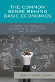 Common Sense behind Basic Economics: A Guide for Budding Economists, Students, and Voters