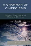 Grammar of Cinepoiesis: Poetic Cameras of Italian Cinema