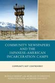 Community Newspapers and the Japanese-American Incarceration Camps: Community, Not Controversy