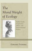 Moral Weight of Ecology: Public Goods, Cooperative Duties, and Environmental Politics