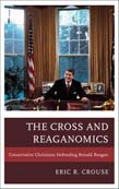 Cross and Reaganomics: Conservative Christians Defending Ronald Reagan
