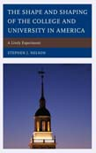 Shape and Shaping of the College and University in America: A Lively Experiment
