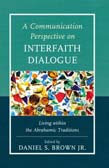 Communication Perspective on Interfaith Dialogue: Living Within the Abrahamic Traditions