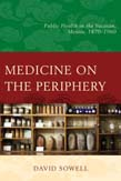 Medicine on the Periphery: Public Health in Yucatan, Mexico, 1870 - 1960