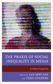 Praxis of Social Inequality in Media: A Global Perspective