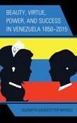 Beauty, Virtue, Power, and Success in Venezuela 1850 - 2015