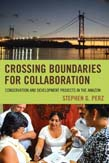 Crossing Boundaries for Collaboration: Conservation and Development Projects in the Amazon
