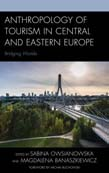 Anthropology of Tourism in Central and Eastern Europe: Bridging Worlds