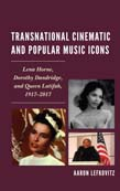 Transnational Cinematic and Popular Music Icons: Lena Horne, Dorothy Dandridge, and Queen Latifah, 1917-2017