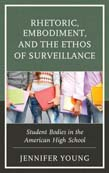 Rhetoric, Embodiment, and the Ethos of Surveillance: Student Bodies in the American High School
