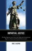 Impartial Justice: The Real Supreme Court Cases that Define the Constitutional Right to a Neutral and Detached Decisionmaker