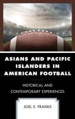 Asians and Pacific Islanders in American Football: Historical and Contemporary Experiences