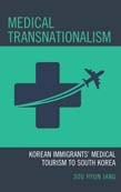 Medical Transnationalism: Korean Immigrants' Medical Tourism to South Korea