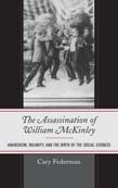 Assassination of William McKinley: Anarchism, Insanity, and the Birth of the Social Sciences