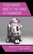 Star Wars Meets the Eras of Feminism: Weighing All the Galaxy's Women Great and Small