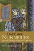 Dark Age Nunneries: The Ambiguous Identity of Female Monasticism, 800–1050