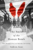 Smile of the Human Bomb: New Perspectives on Suicide Terrorism