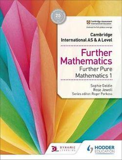 Cambridge International AS & A Level Further Mathematics - Further Pure Maths 1