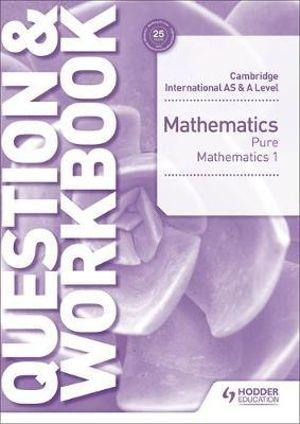 Cambridge International AS & A Level Mathematics Pure Mathematics 1 Question & Workbook