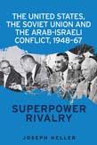 United States, the Soviet Union and the Arab-Israeli conflict, 1948–67: Superpower rivalry