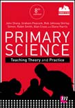 Primary Science: Teaching Theory and Practice 8ed