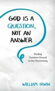 God Is a Question, Not an Answer: Finding Common Ground in Our Uncertainty