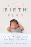 Your Birth Plan: A Guide to Navigating All of Your Choices in Childbirth