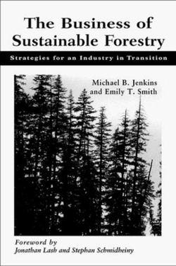Business of Sustainable Forestry: Strategies For An Industry In Transition