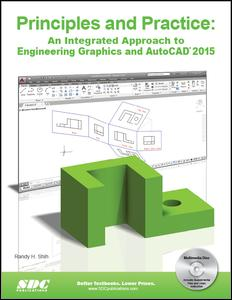 Principles and Practice: An Integrated Approach to Engineering Graphics and AutoCAD 2015