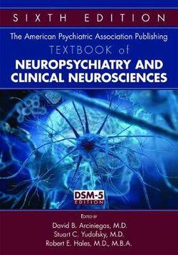 American Psychiatric Association Publishing Textbook of Neuropsychiatry and Clinical Neurosciences 6ed