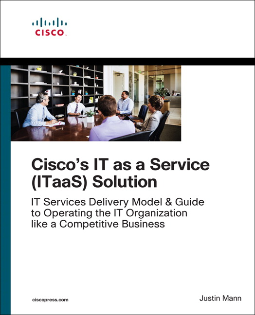 IT as a Service (ITaaS) Solution: Transform to an End-to-End Services Organization and Operate IT like a Competitive Business