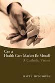 Can a Health Care Market Be Moral? A Catholic Vision