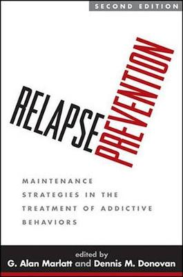 Relapse Prevention: Maintenance Strategies in the Treatment of Addictive Behaviors 2ed