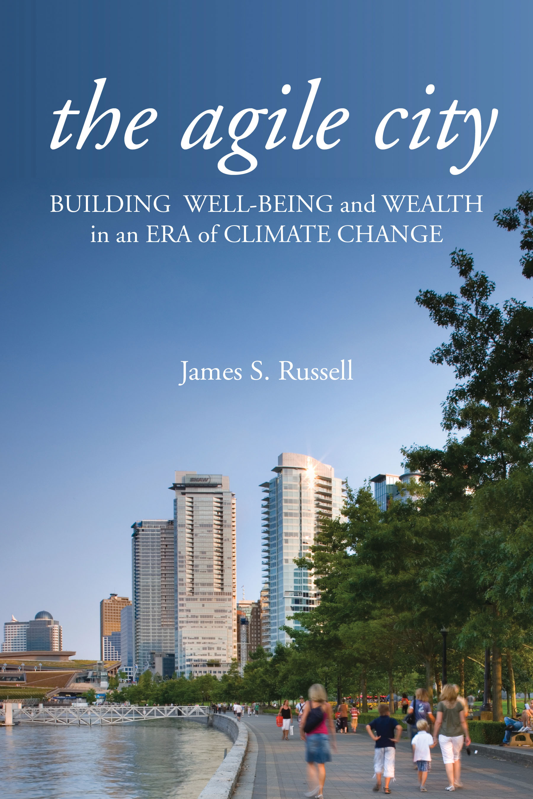 Agile City: Building Well-being and Wealth in an Era of Climate Change