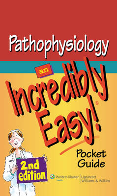 Pathophysiology : An Incredibly Easy! Pocket Guide